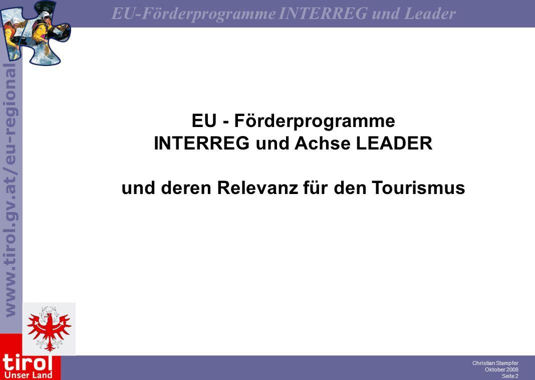 www.tirol.gv.at/eu-regional EU-Förderprogramme INTERREG und Leader Christian Stampfer Oktober 2008 Seite 2 EU - Förderprogramme INTERREG und Achse LEA