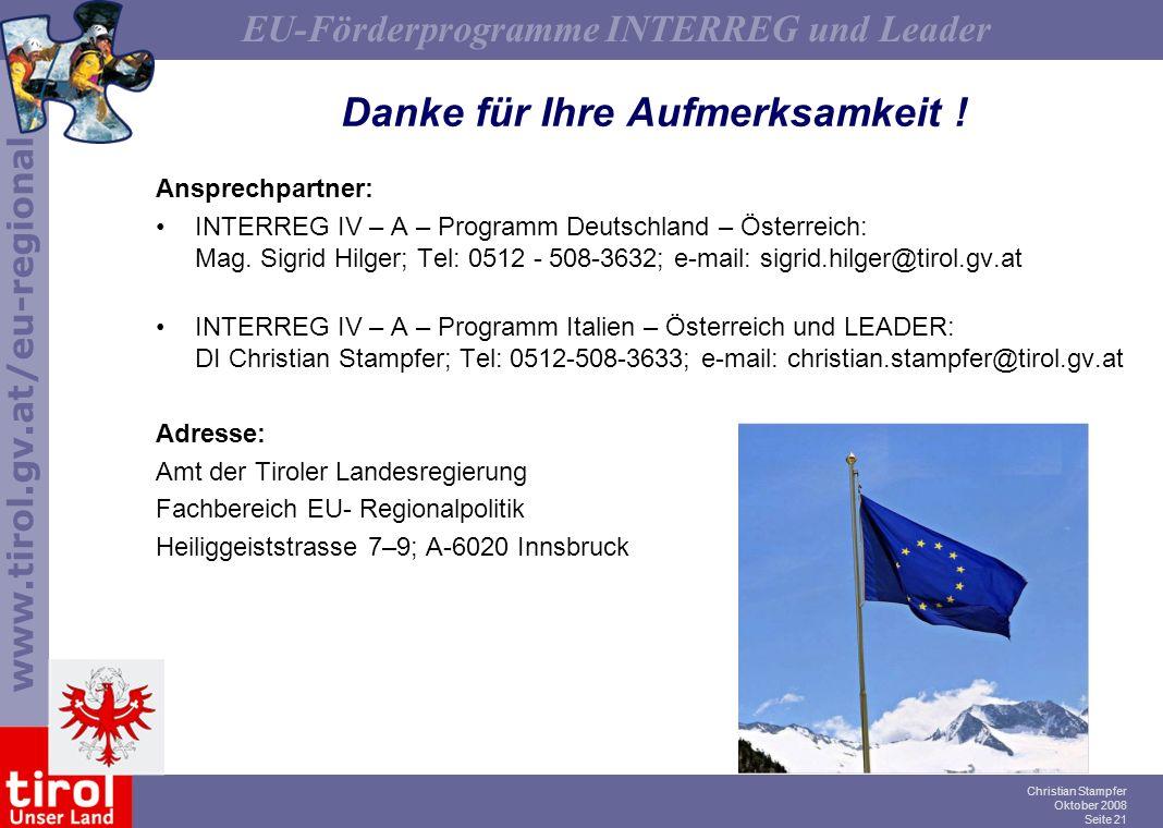 www.tirol.gv.at/eu-regional EU-Förderprogramme INTERREG und Leader Christian Stampfer Oktober 2008 Seite 21 Danke für Ihre Aufmerksamkeit ! Ansprechpa