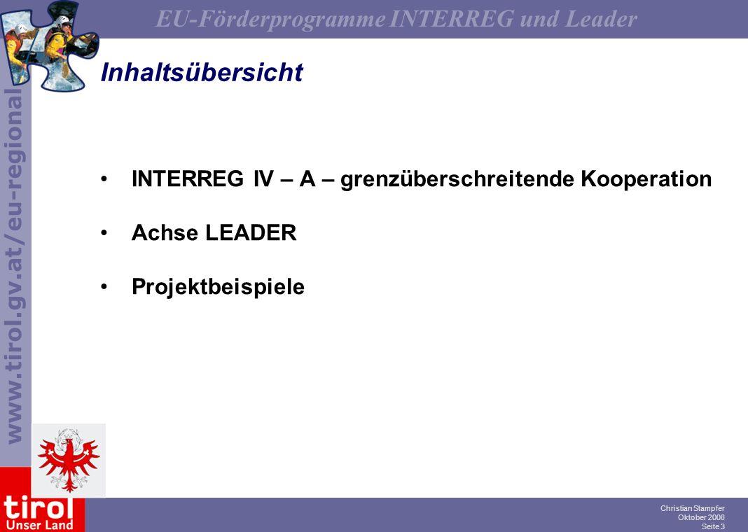 www.tirol.gv.at/eu-regional EU-Förderprogramme INTERREG und Leader Christian Stampfer Oktober 2008 Seite 3 Inhaltsübersicht INTERREG IV – A – grenzübe