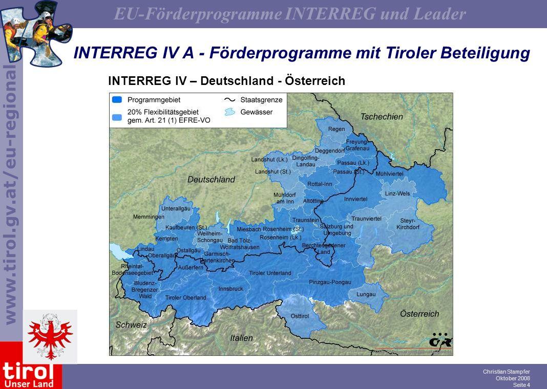 www.tirol.gv.at/eu-regional EU-Förderprogramme INTERREG und Leader Christian Stampfer Oktober 2008 Seite 4 INTERREG IV A - Förderprogramme mit Tiroler