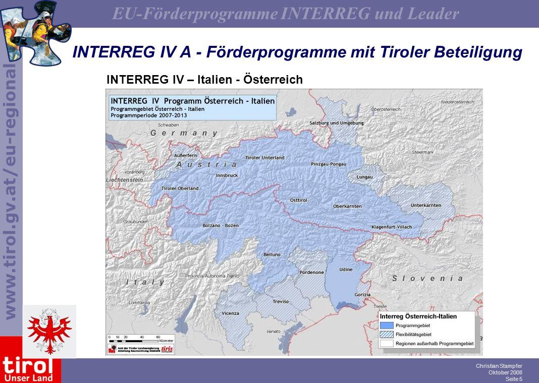www.tirol.gv.at/eu-regional EU-Förderprogramme INTERREG und Leader Christian Stampfer Oktober 2008 Seite 5 INTERREG IV A - Förderprogramme mit Tiroler