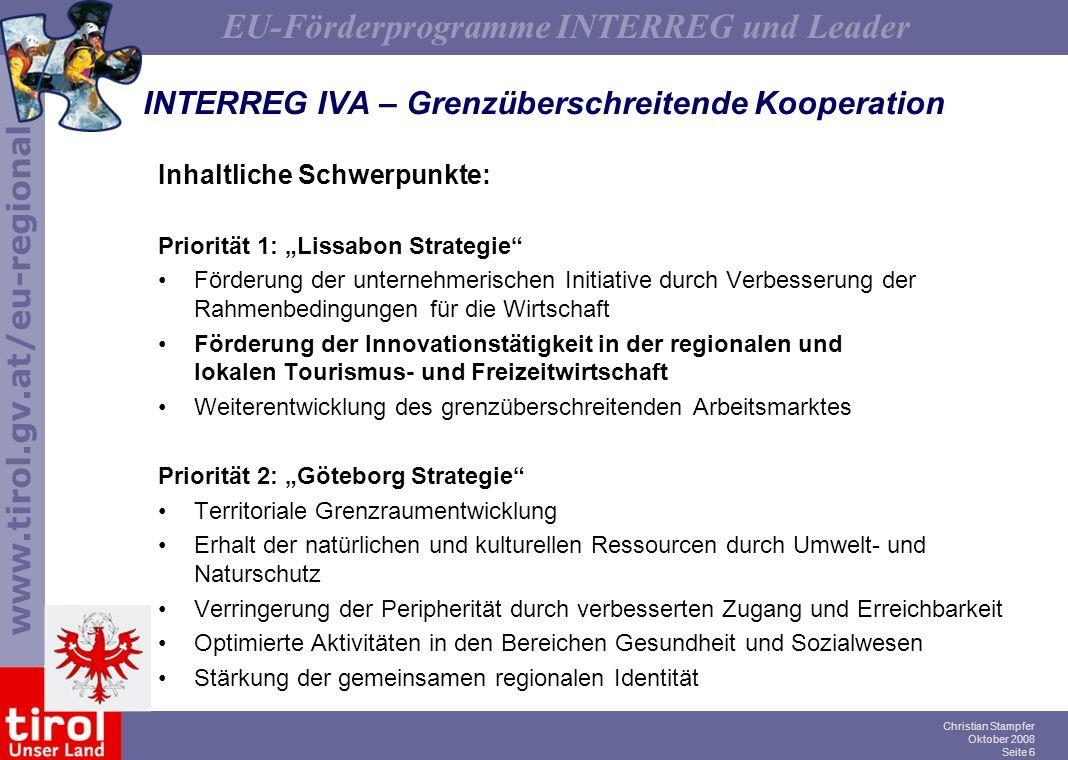 www.tirol.gv.at/eu-regional EU-Förderprogramme INTERREG und Leader Christian Stampfer Oktober 2008 Seite 6 INTERREG IVA – Grenzüberschreitende Koopera