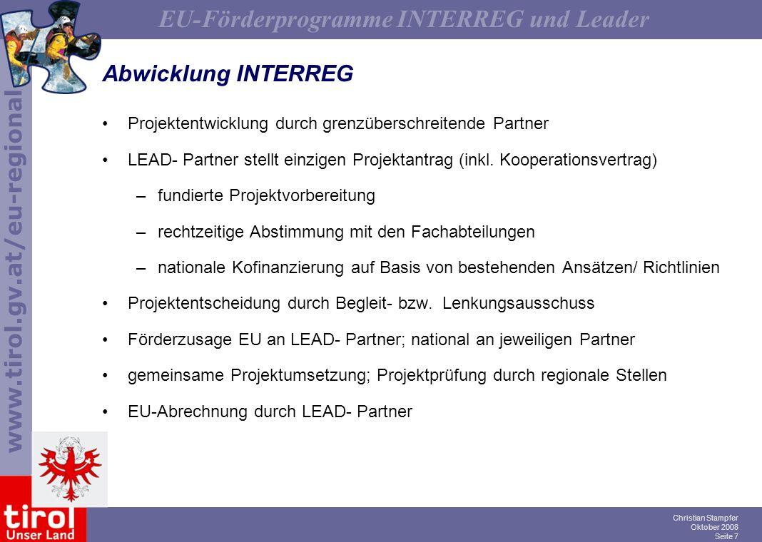 www.tirol.gv.at/eu-regional EU-Förderprogramme INTERREG und Leader Christian Stampfer Oktober 2008 Seite 7 Abwicklung INTERREG Projektentwicklung durc