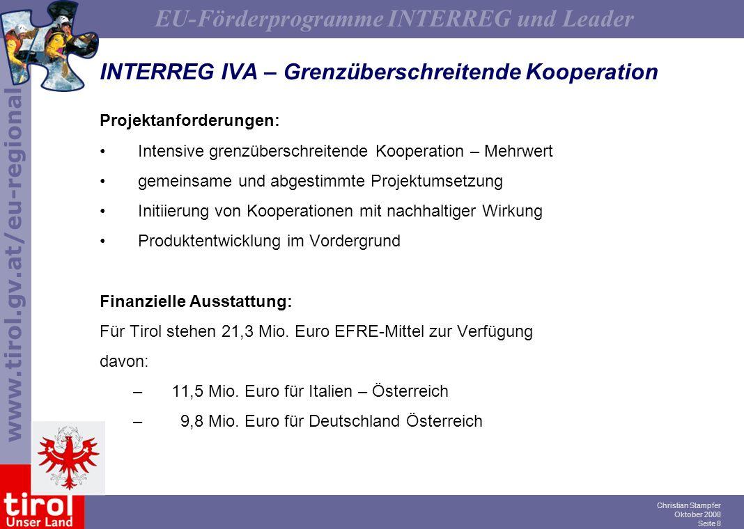 www.tirol.gv.at/eu-regional EU-Förderprogramme INTERREG und Leader Christian Stampfer Oktober 2008 Seite 8 INTERREG IVA – Grenzüberschreitende Koopera