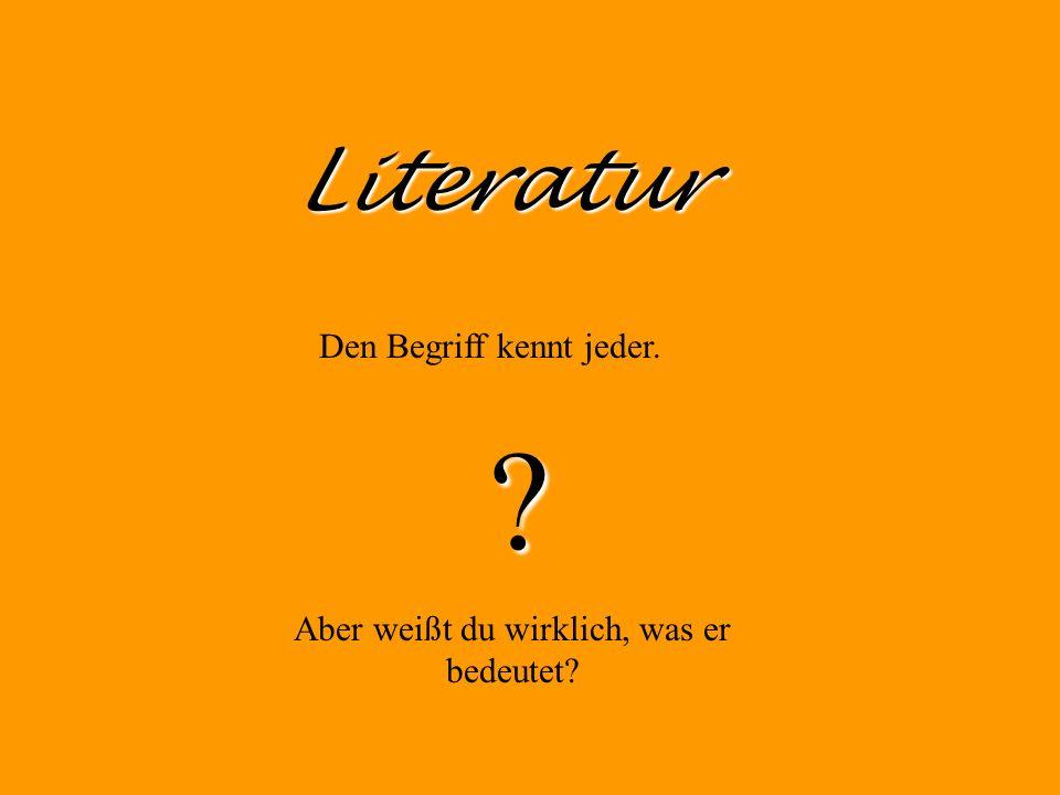 Literatur Den Begriff kennt jeder. Aber weißt du wirklich, was er bedeutet? ?