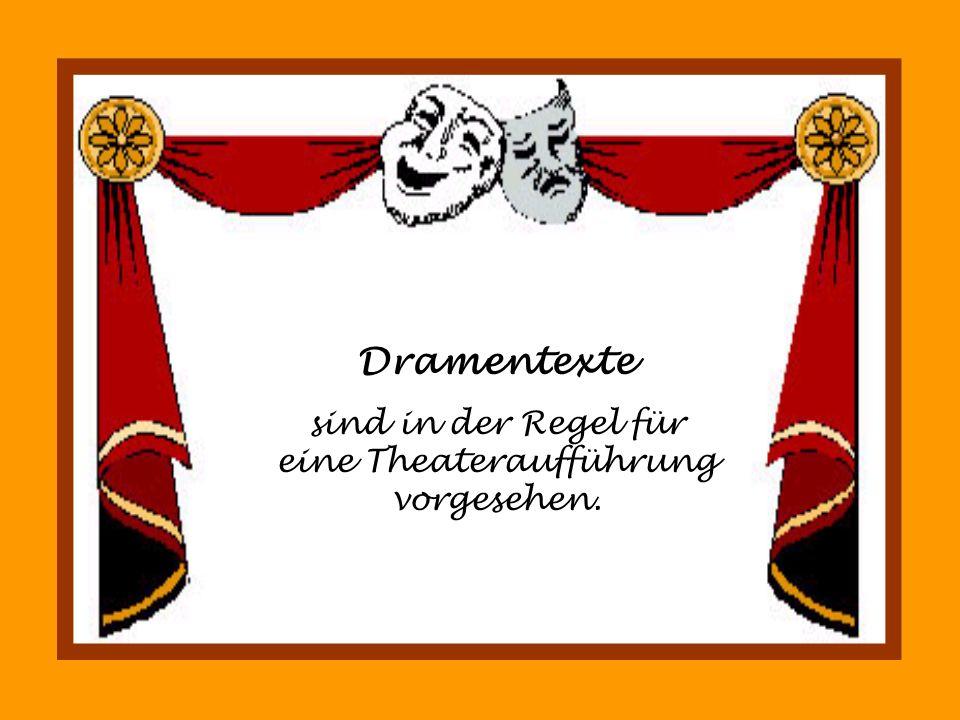 Dramentexte sind in der Regel für eine Theateraufführung vorgesehen.