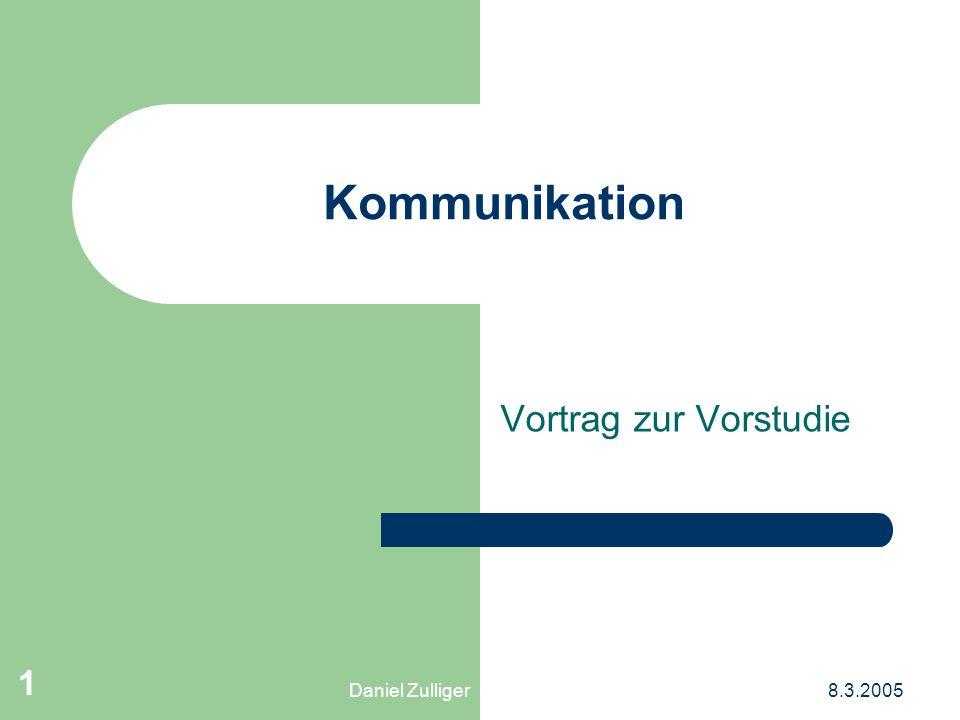 Daniel Zulliger8.3.2005 1 Kommunikation Vortrag zur Vorstudie