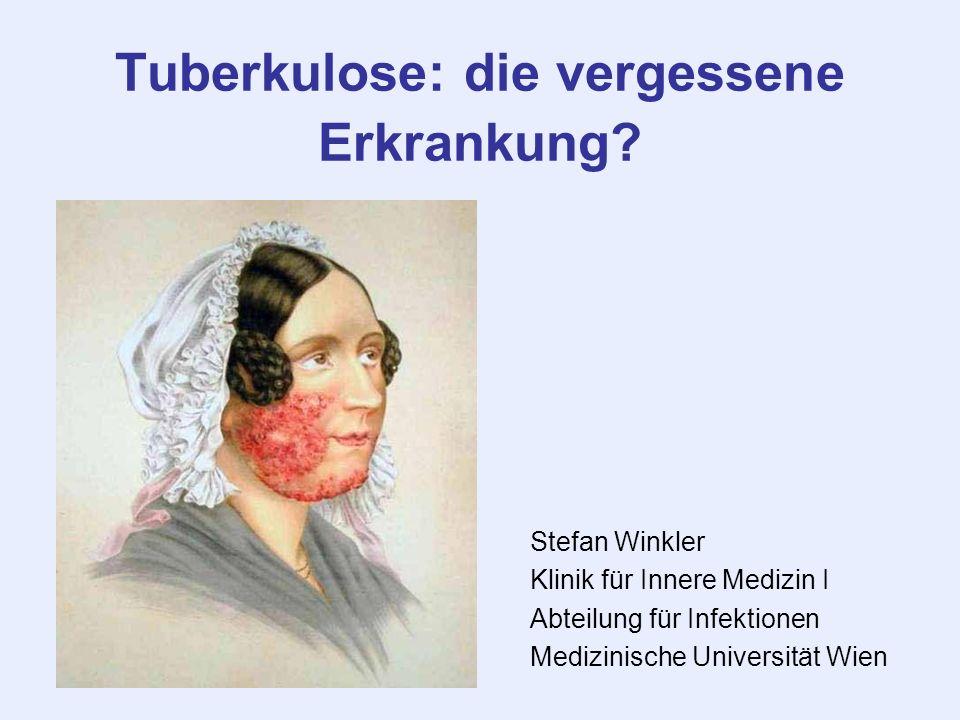 Tuberkulose: die vergessene Erkrankung? Stefan Winkler Klinik für Innere Medizin I Abteilung für Infektionen Medizinische Universität Wien