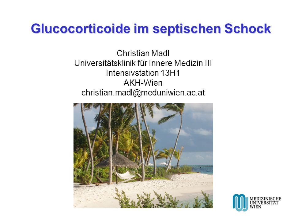 Glucocorticoide im septischen Schock Christian Madl Universitätsklinik für Innere Medizin III Intensivstation 13H1 AKH-Wien christian.madl@meduniwien.