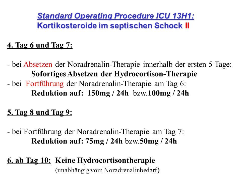 Standard Operating Procedure ICU 13H1: Kortikosteroide im septischen Schock II 4. Tag 6 und Tag 7: - bei Absetzen der Noradrenalin-Therapie innerhalb