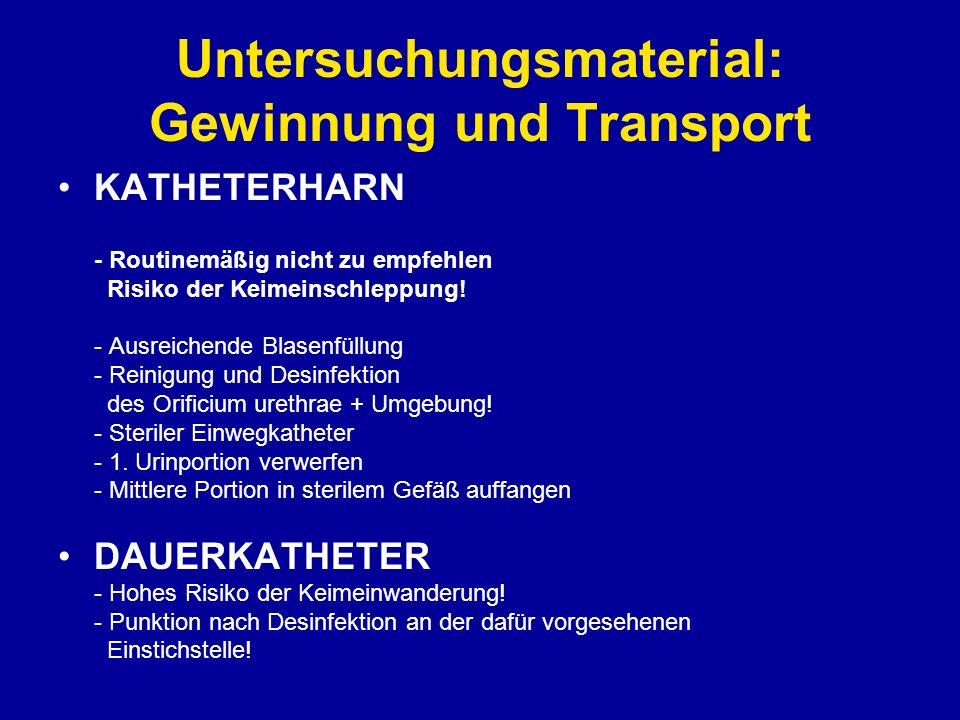 Untersuchungsmaterial: Gewinnung und Transport KATHETERHARN - Routinemäßig nicht zu empfehlen Risiko der Keimeinschleppung! - Ausreichende Blasenfüllu