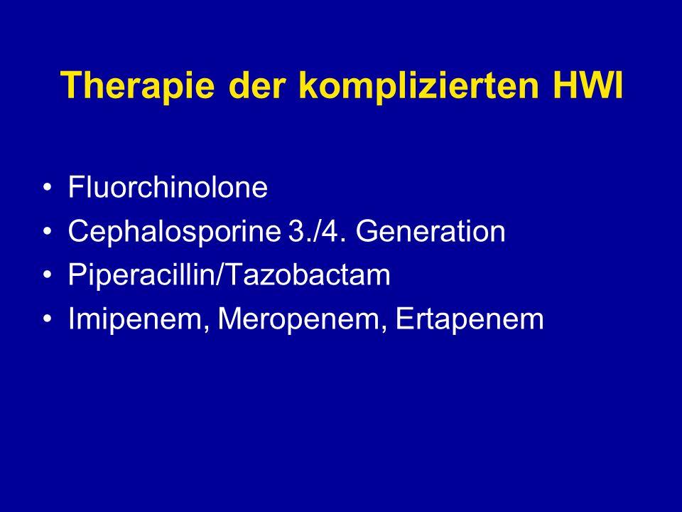 Therapie der komplizierten HWI Fluorchinolone Cephalosporine 3./4. Generation Piperacillin/Tazobactam Imipenem, Meropenem, Ertapenem
