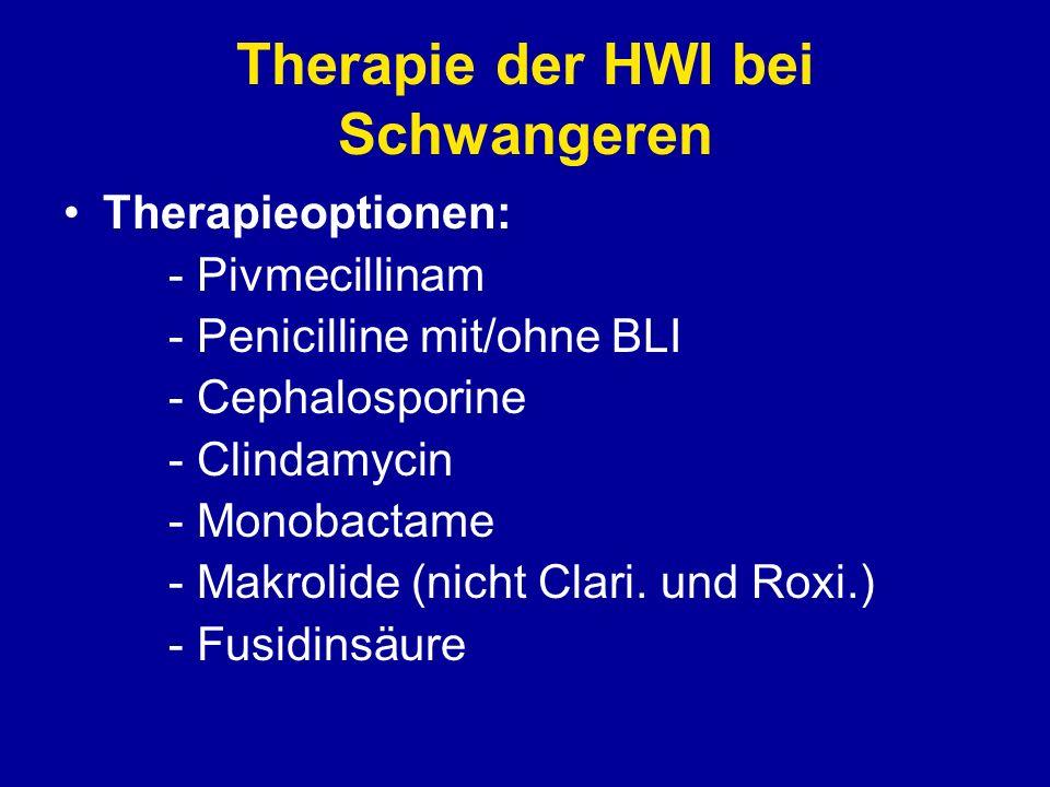 Therapie der HWI bei Schwangeren Therapieoptionen: - Pivmecillinam - Penicilline mit/ohne BLI - Cephalosporine - Clindamycin - Monobactame - Makrolide