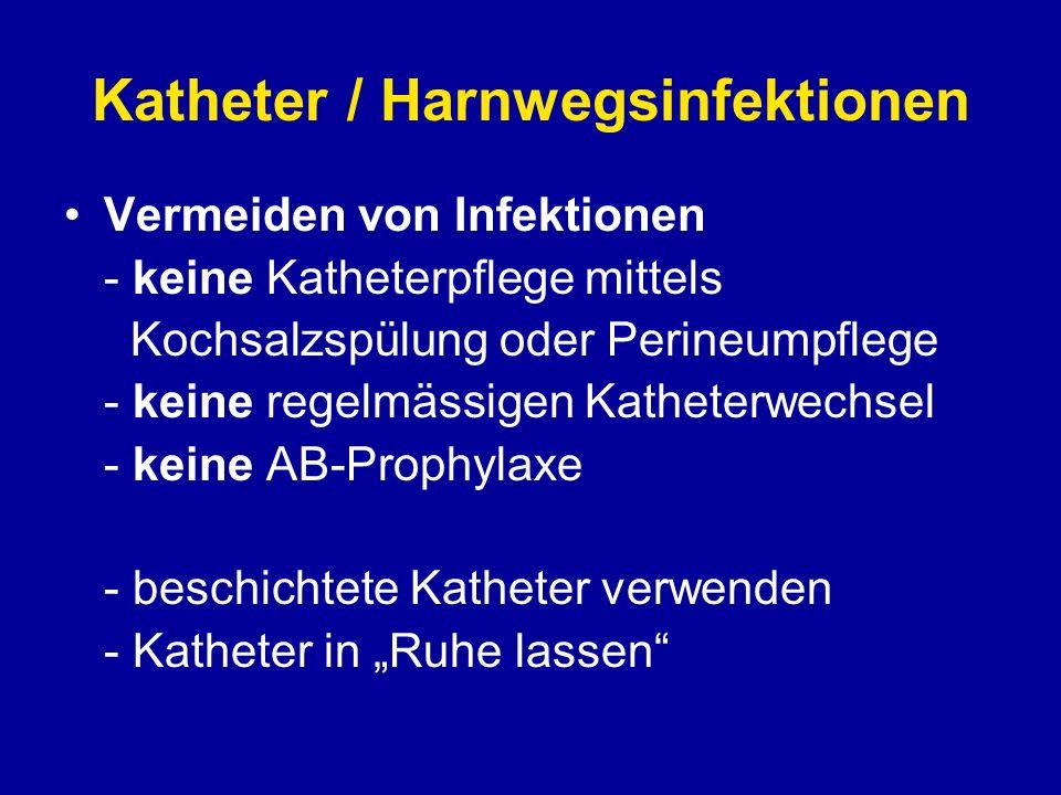 Katheter / Harnwegsinfektionen Vermeiden von Infektionen - keine Katheterpflege mittels Kochsalzspülung oder Perineumpflege - keine regelmässigen Kath