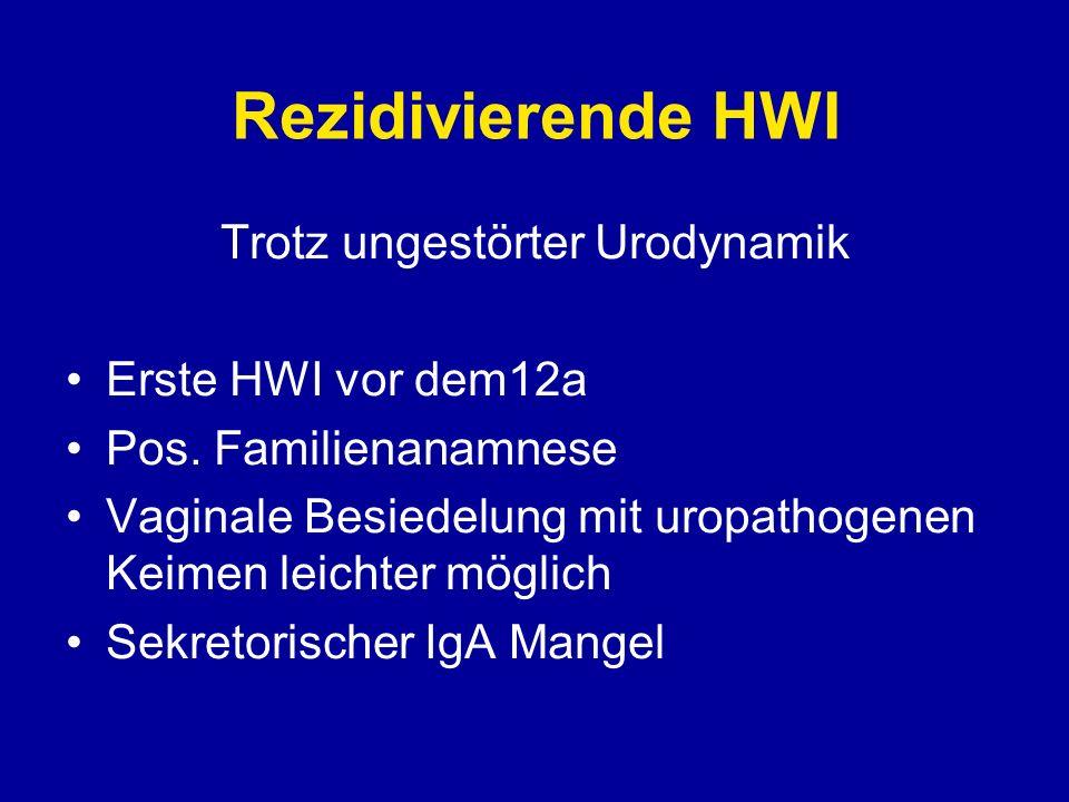 Rezidivierende HWI Trotz ungestörter Urodynamik Erste HWI vor dem12a Pos. Familienanamnese Vaginale Besiedelung mit uropathogenen Keimen leichter mögl