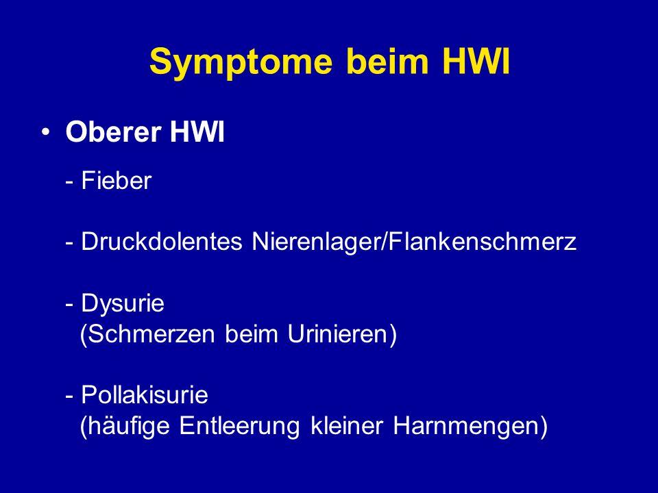 Symptome beim HWI Oberer HWI - Fieber - Druckdolentes Nierenlager/Flankenschmerz - Dysurie (Schmerzen beim Urinieren) - Pollakisurie (häufige Entleeru