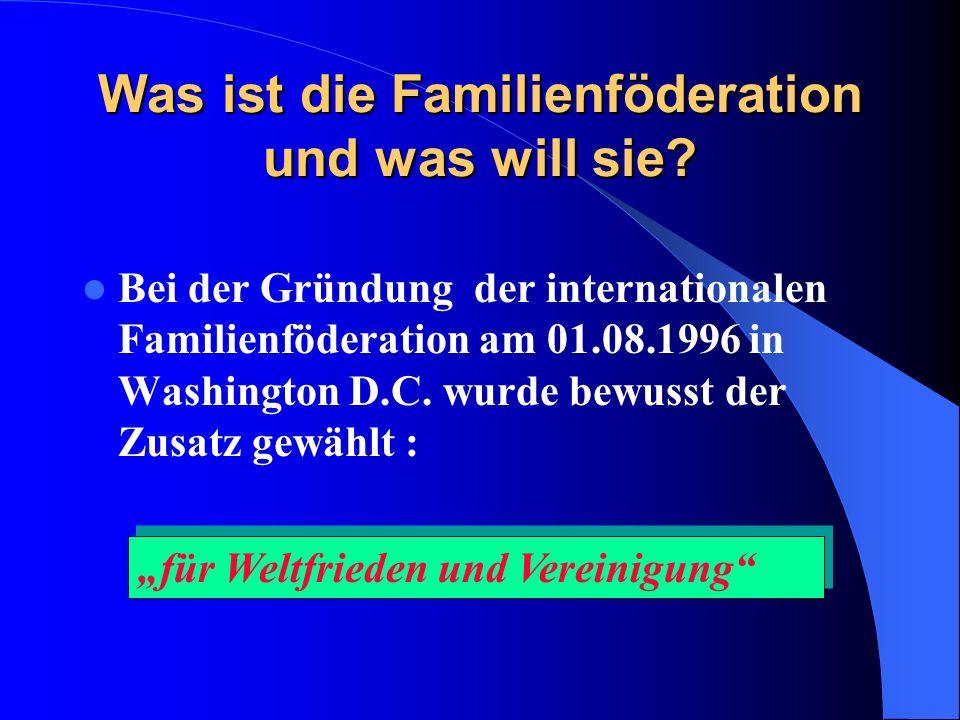 Was ist die Familienföderation und was will sie? Bei der Gründung der internationalen Familienföderation am 01.08.1996 in Washington D.C. wurde bewuss