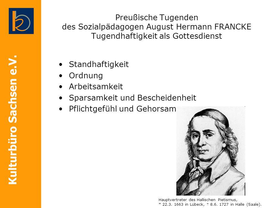 Preußische Tugenden des Sozialpädagogen August Hermann FRANCKE Tugendhaftigkeit als Gottesdienst Standhaftigkeit Ordnung Arbeitsamkeit Sparsamkeit und