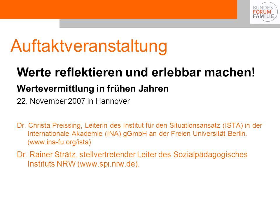 Auftaktveranstaltung Werte reflektieren und erlebbar machen! Wertevermittlung in frühen Jahren 22. November 2007 in Hannover Dr. Christa Preissing, Le