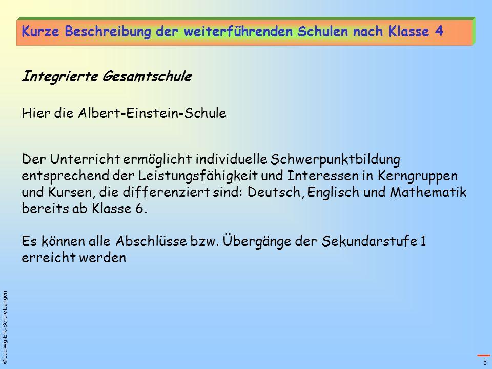 © Ludwig-Erk-Schule Langen Integrierte Gesamtschule Hier die Albert-Einstein-Schule Der Unterricht ermöglicht individuelle Schwerpunktbildung entsprec