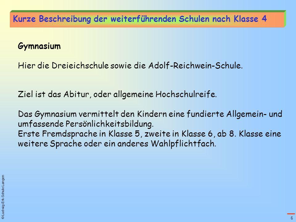 © Ludwig-Erk-Schule Langen Gymnasium Kurze Beschreibung der weiterführenden Schulen nach Klasse 4 Hier die Dreieichschule sowie die Adolf-Reichwein-Sc