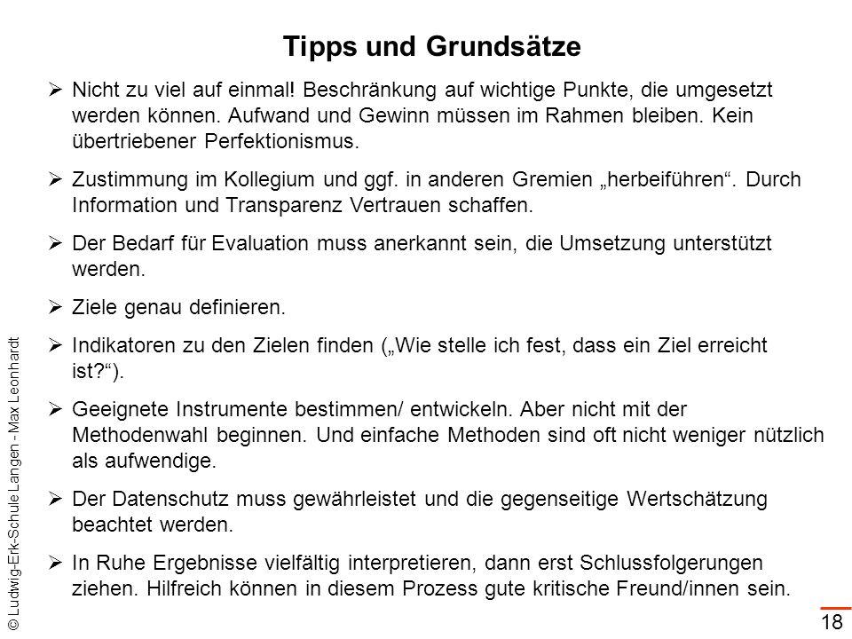 © Ludwig-Erk-Schule Langen - Max Leonhardt 18 Tipps und Grundsätze Nicht zu viel auf einmal! Beschränkung auf wichtige Punkte, die umgesetzt werden kö
