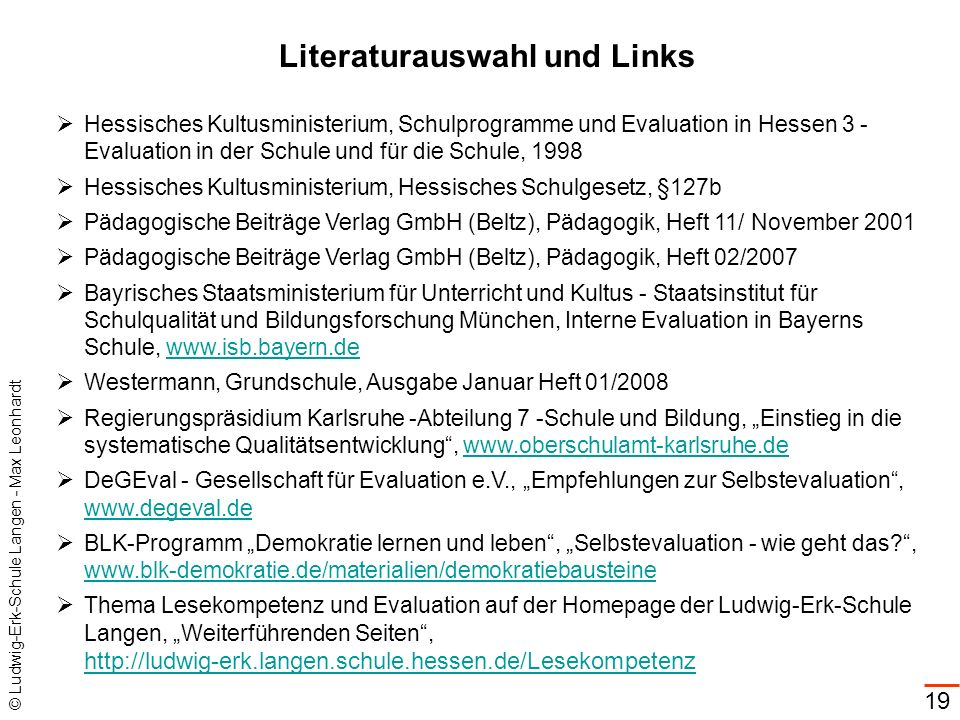 © Ludwig-Erk-Schule Langen - Max Leonhardt 19 Literaturauswahl und Links Hessisches Kultusministerium, Schulprogramme und Evaluation in Hessen 3 - Eva