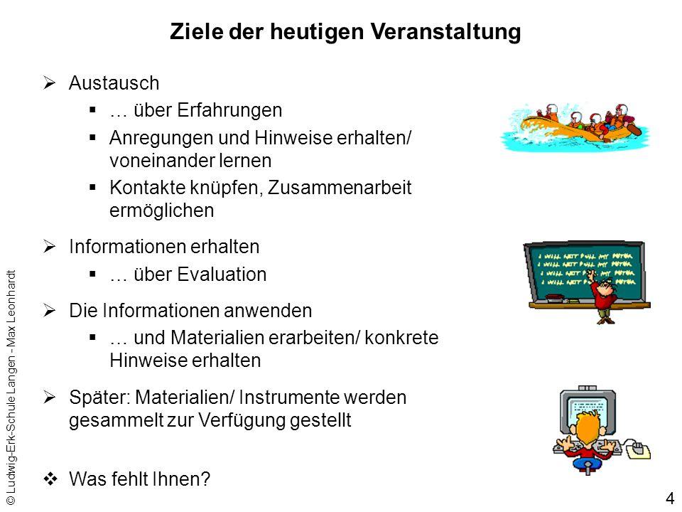 © Ludwig-Erk-Schule Langen - Max Leonhardt 4 Ziele der heutigen Veranstaltung Austausch … über Erfahrungen Anregungen und Hinweise erhalten/ voneinand