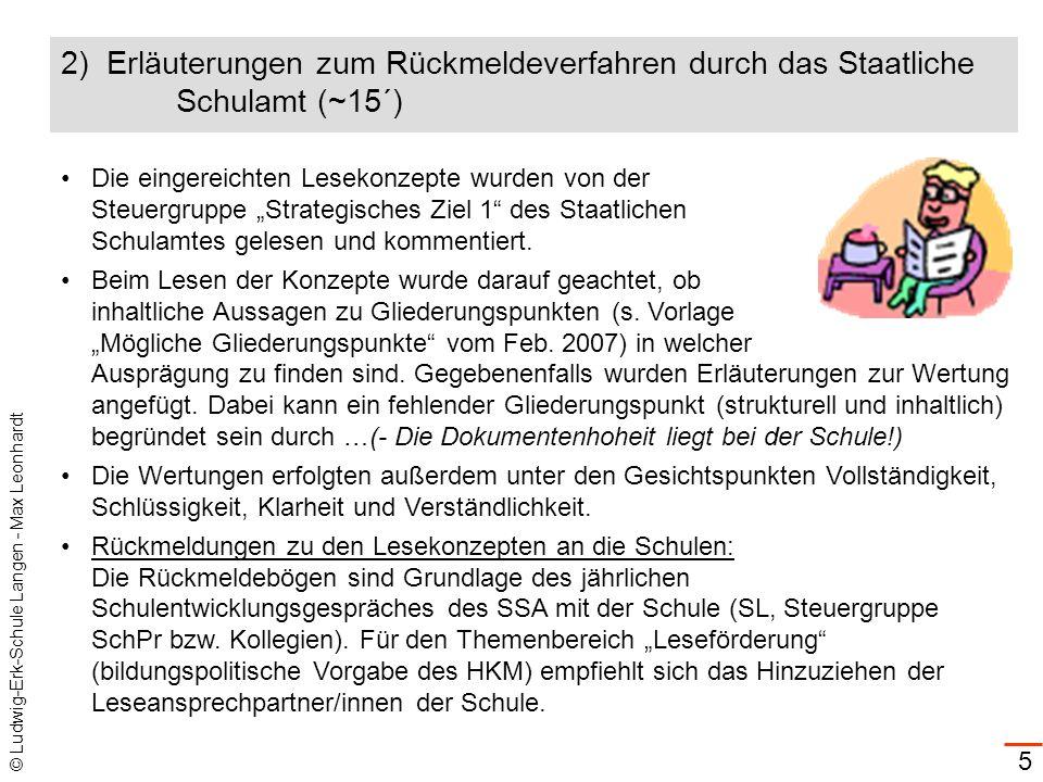 © Ludwig-Erk-Schule Langen - Max Leonhardt 5 2) Erläuterungen zum Rückmeldeverfahren durch das Staatliche Schulamt (~15´) Die eingereichten Lesekonzep