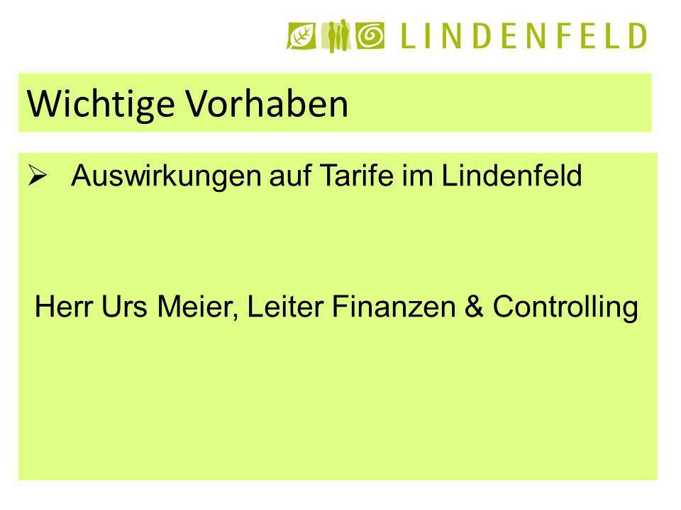 Wichtige Vorhaben Auswirkungen auf Tarife im Lindenfeld Herr Urs Meier, Leiter Finanzen & Controlling