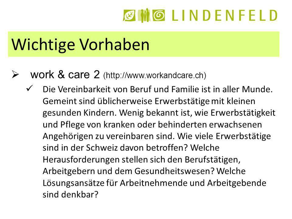Wichtige Vorhaben work & care 2 (http://www.workandcare.ch) Die Vereinbarkeit von Beruf und Familie ist in aller Munde.