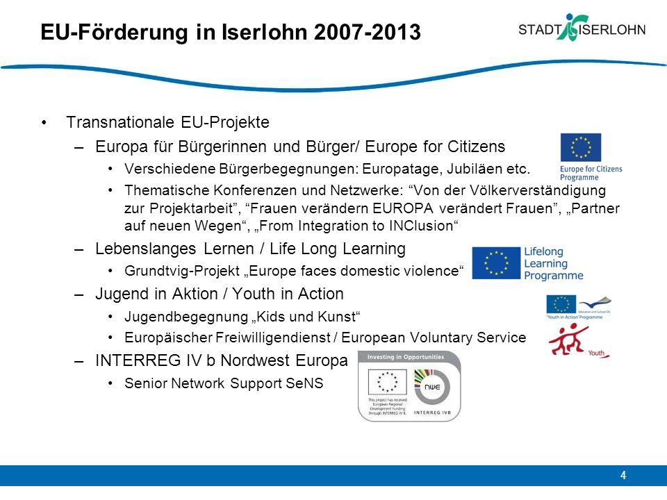 4 EU-Förderung in Iserlohn 2007-2013 Transnationale EU-Projekte –Europa für Bürgerinnen und Bürger/ Europe for Citizens Verschiedene Bürgerbegegnungen
