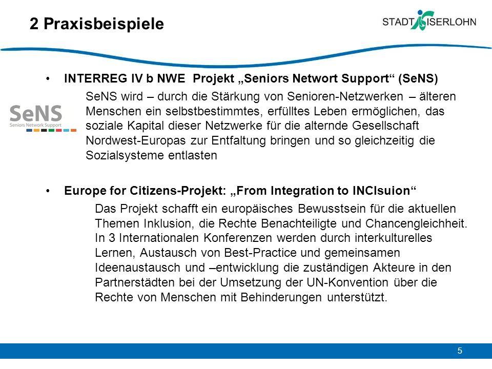 5 2 Praxisbeispiele INTERREG IV b NWE Projekt Seniors Networt Support (SeNS) SeNS wird – durch die Stärkung von Senioren-Netzwerken – älteren Menschen