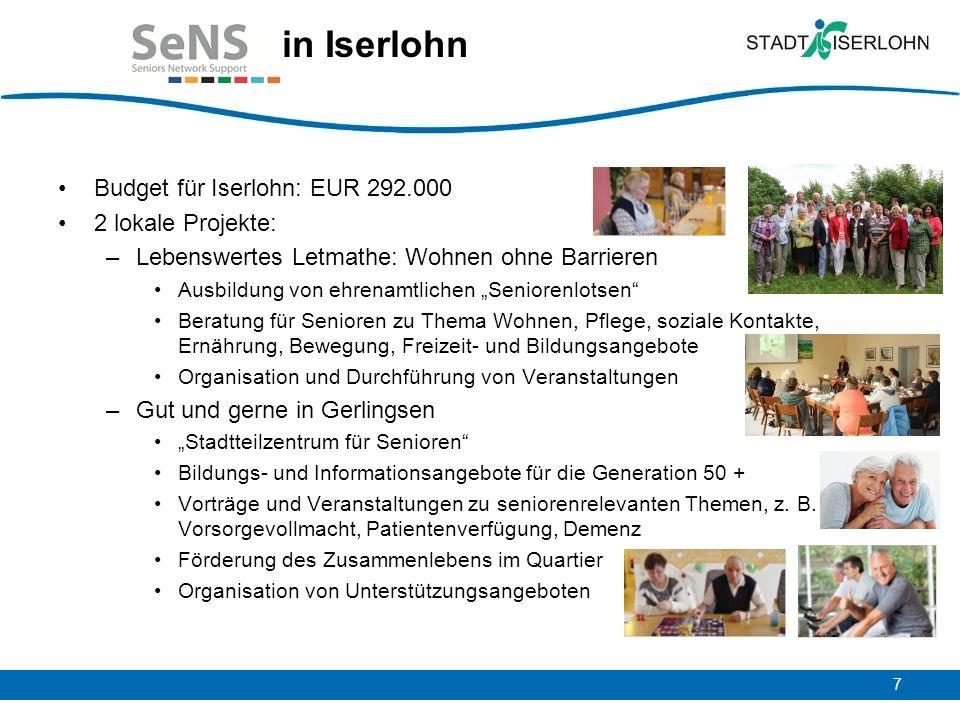 7 Budget für Iserlohn: EUR 292.000 2 lokale Projekte: –Lebenswertes Letmathe: Wohnen ohne Barrieren Ausbildung von ehrenamtlichen Seniorenlotsen Berat