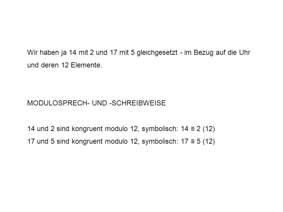 Wir haben ja 14 mit 2 und 17 mit 5 gleichgesetzt - im Bezug auf die Uhr und deren 12 Elemente.