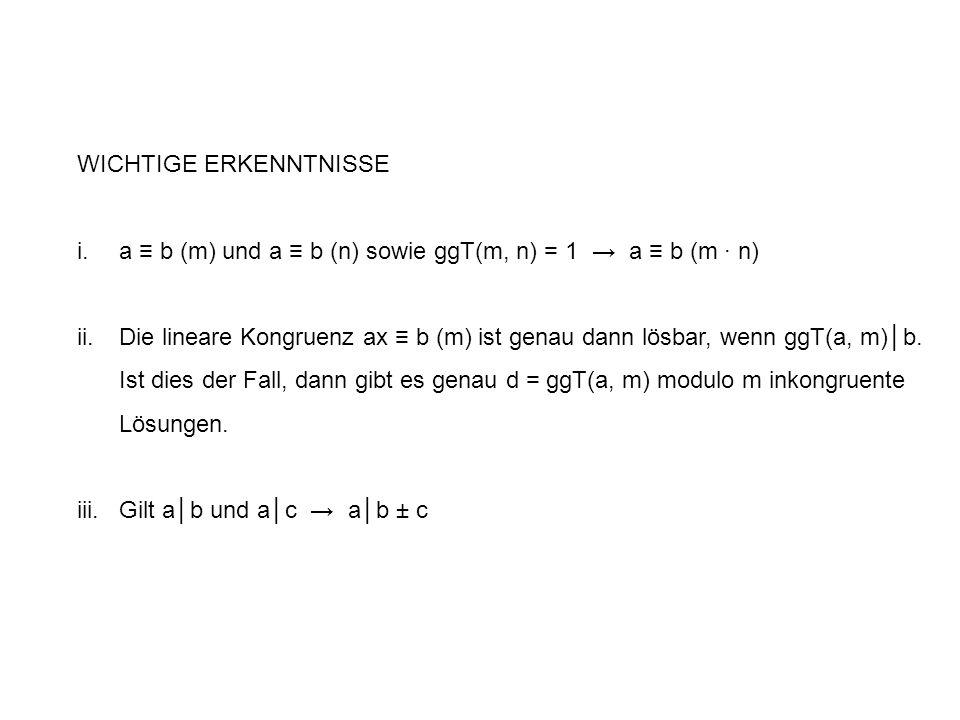 WICHTIGE ERKENNTNISSE i.a b (m) und a b (n) sowie ggT(m, n) = 1 a b (m n) ii.Die lineare Kongruenz ax b (m) ist genau dann lösbar, wenn ggT(a, m)b.