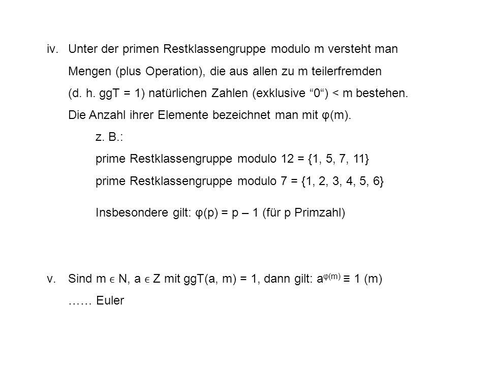 iv.Unter der primen Restklassengruppe modulo m versteht man Mengen (plus Operation), die aus allen zu m teilerfremden (d.