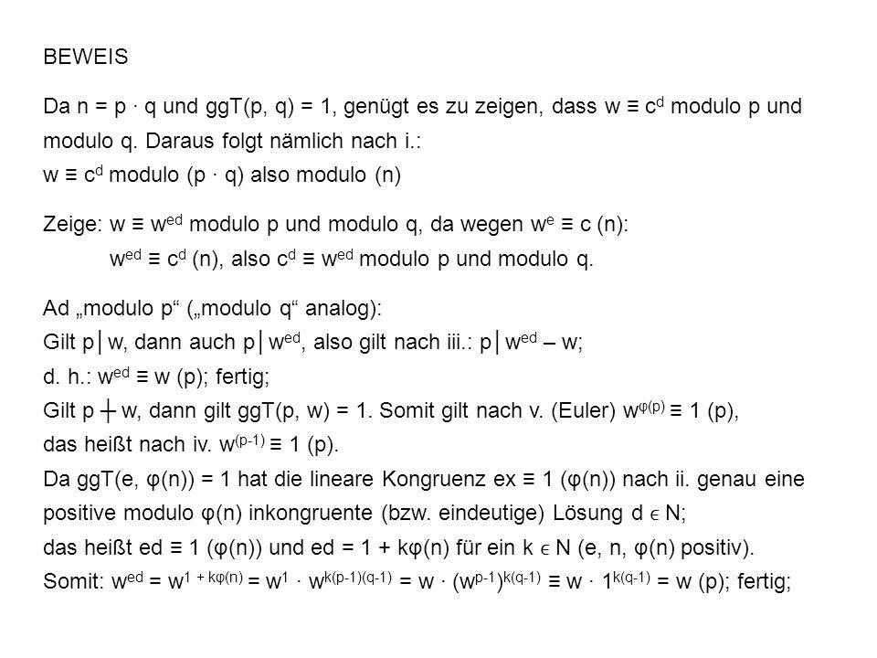 BEWEIS Da n = p q und ggT(p, q) = 1, genügt es zu zeigen, dass w c d modulo p und modulo q.
