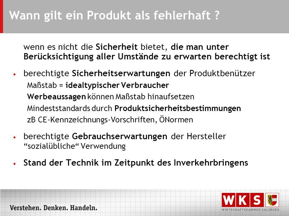 Wann gilt ein Produkt als fehlerhaft ? wenn es nicht die Sicherheit bietet, die man unter Berücksichtigung aller Umstände zu erwarten berechtigt ist b
