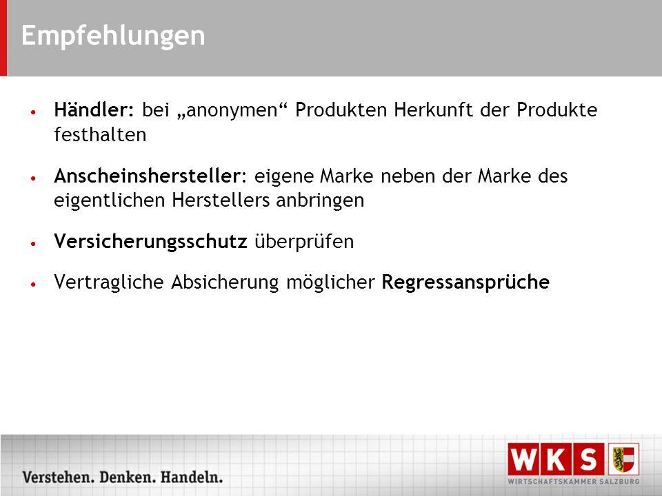 Empfehlungen Händler: bei anonymen Produkten Herkunft der Produkte festhalten Anscheinshersteller: eigene Marke neben der Marke des eigentlichen Herstellers anbringen Versicherungsschutz überprüfen Vertragliche Absicherung möglicher Regressansprüche