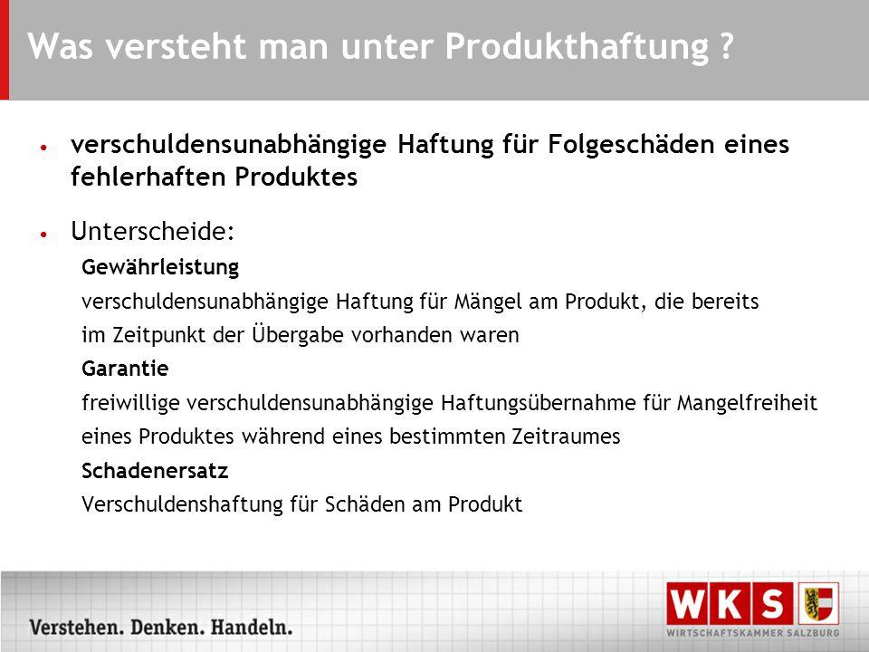 Was versteht man unter Produkthaftung ? verschuldensunabhängige Haftung für Folgeschäden eines fehlerhaften Produktes Unterscheide: Gewährleistung ver