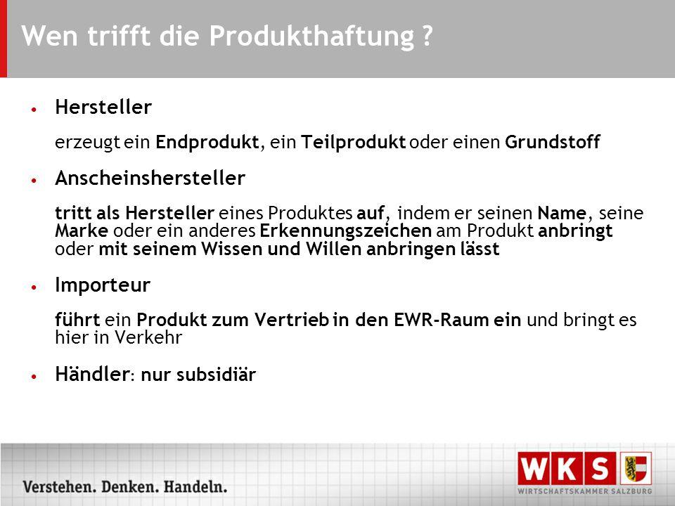 Wen trifft die Produkthaftung ? Hersteller erzeugt ein Endprodukt, ein Teilprodukt oder einen Grundstoff Anscheinshersteller tritt als Hersteller eine
