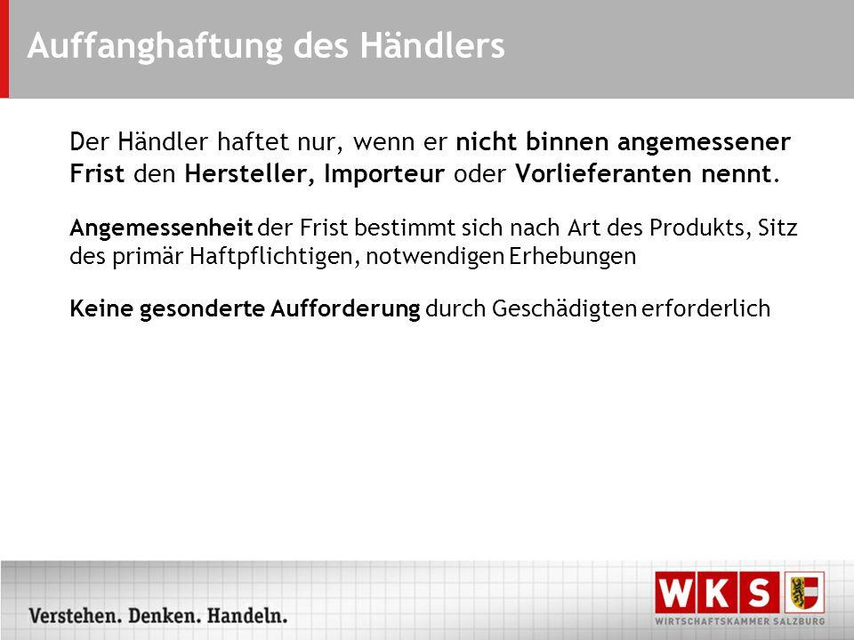 Auffanghaftung des Händlers Der Händler haftet nur, wenn er nicht binnen angemessener Frist den Hersteller, Importeur oder Vorlieferanten nennt. Angem