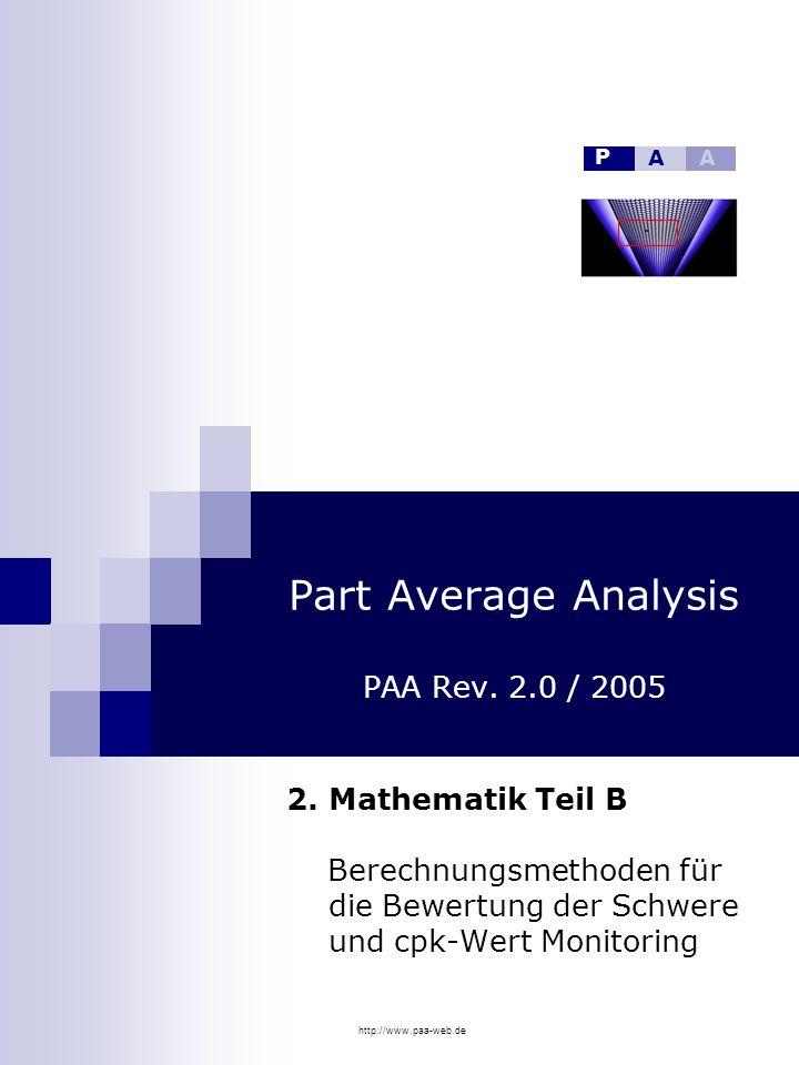 http://www.paa-web.de Part Average Analysis PAA Rev. 2.0 / 2005 2. Mathematik Teil B Berechnungsmethoden für die Bewertung der Schwere und cpk-Wert Mo
