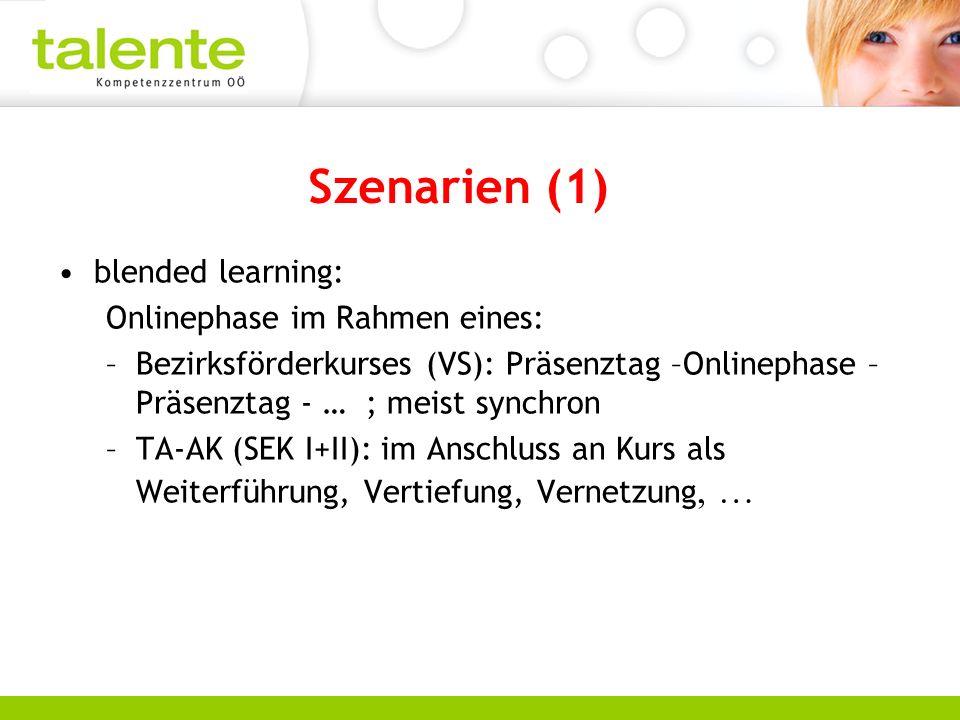Szenarien (1) blended learning: Onlinephase im Rahmen eines: –Bezirksförderkurses (VS): Präsenztag –Onlinephase – Präsenztag - … ; meist synchron –TA-AK (SEK I+II): im Anschluss an Kurs als Weiterführung, Vertiefung, Vernetzung, …