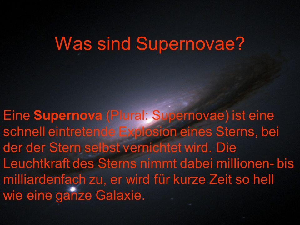Was sind Supernovae? Eine Supernova (Plural: Supernovae) ist eine schnell eintretende Explosion eines Sterns, bei der der Stern selbst vernichtet wird
