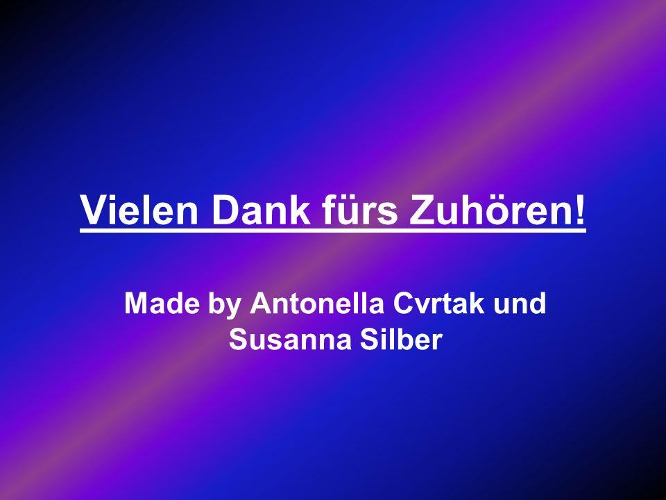 Vielen Dank fürs Zuhören! Made by Antonella Cvrtak und Susanna Silber