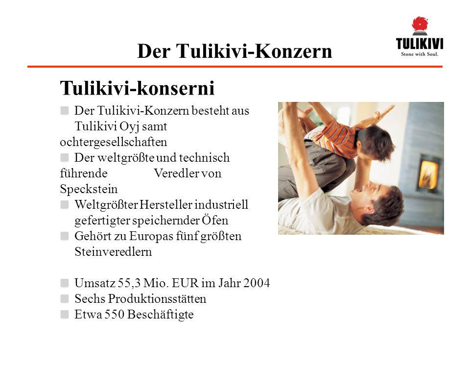 Der Tulikivi-Konzern besteht aus Tulikivi Oyj samt ochtergesellschaften Der weltgrößte und technisch führende Veredler von Speckstein Weltgrößter Hers