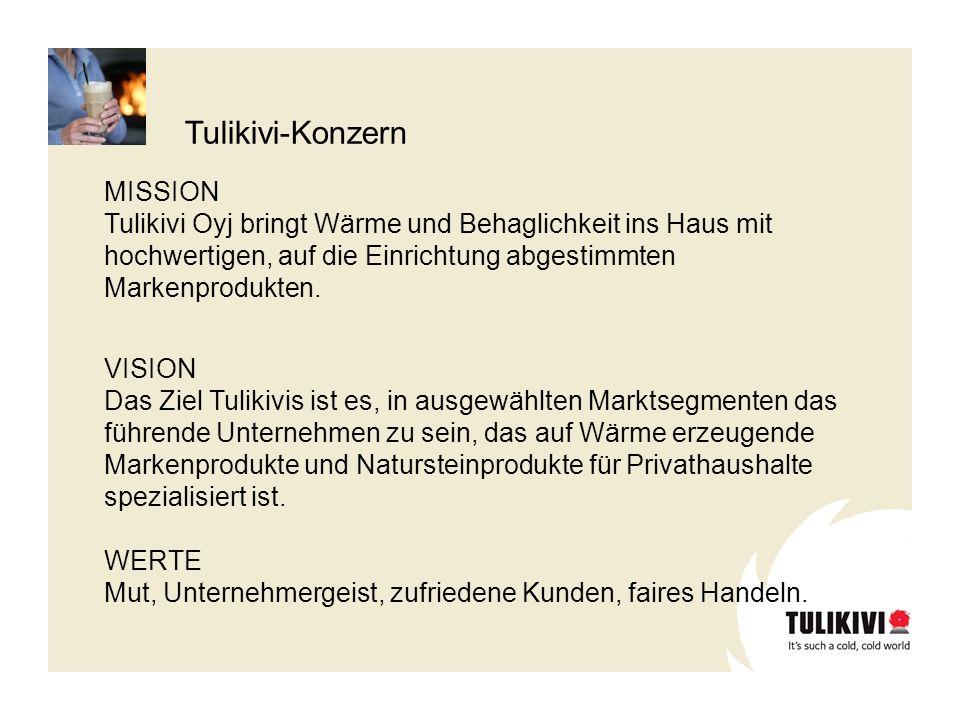 MISSION Tulikivi Oyj bringt Wärme und Behaglichkeit ins Haus mit hochwertigen, auf die Einrichtung abgestimmten Markenprodukten. VISION Das Ziel Tulik