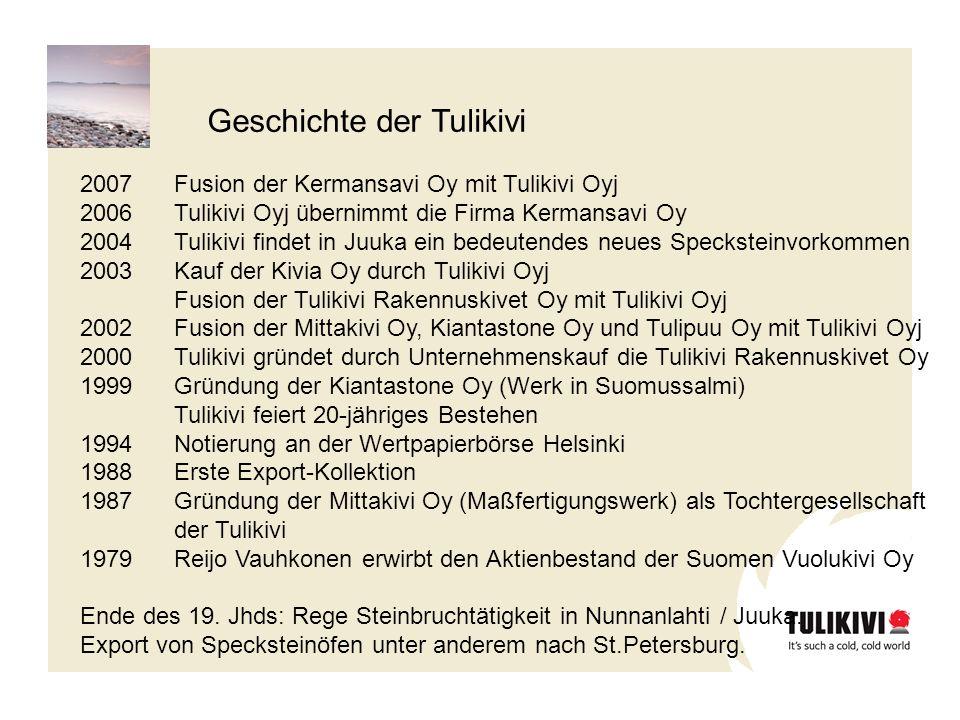 2007Fusion der Kermansavi Oy mit Tulikivi Oyj 2006Tulikivi Oyj übernimmt die Firma Kermansavi Oy 2004 Tulikivi findet in Juuka ein bedeutendes neues S